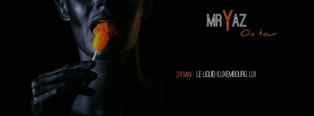 Mr Yaz @Le Liquid (LU) – 24/05/2018
