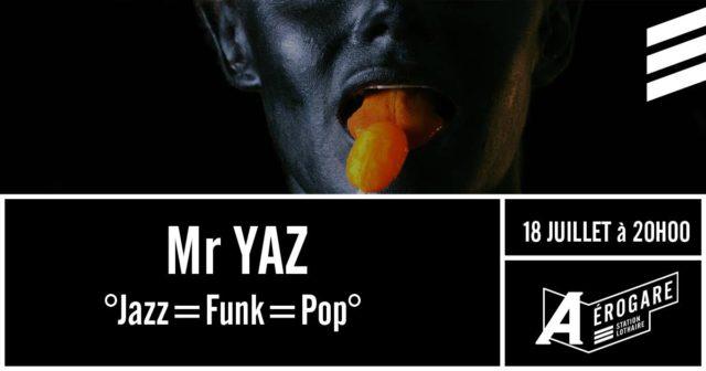 Mr. Yaz @L'aérogare – Metz – 18/07/2018
